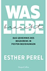 Was Liebe braucht - Das Geheimnis des Begehrens in festen Beziehungen (German Edition) Kindle Edition