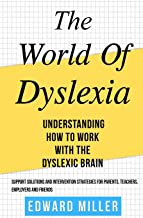 The World of Dyslexia: Understanding How to Work with the Dyslexic Brain. Find the best Support Solutions and Intervention...