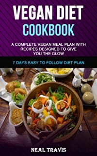 Vegan Diet Cookbook: A Complete Vegan Meal Plan with Recipes Designed to Give You the Glow (7 Days Easy to Follow Diet Plan)