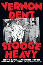 VERNON DENT, STOOGE HEAVY: SECOND BANANA TO THE THREE STOOGES AND OTHER FILM COMEDY GREATS
