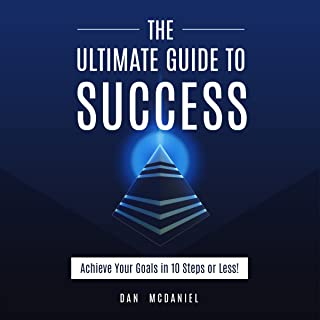 The Ultimate Guide to Success: How to Achieve Your Goals in 10 Steps or Less: The Ultimate Success Series, Volume 2