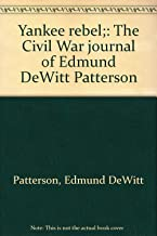 Yankee rebel;: The Civil War journal of Edmund DeWitt Patterson