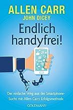 Endlich handyfrei!: Der einfache Weg aus der Smartphone-Sucht mit Allen Carrs Erfolgsmethode (German Edition)