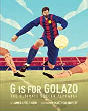 G is for Golazo: The Ultimate Soccer Alphabet (2) (ABC to MVP)