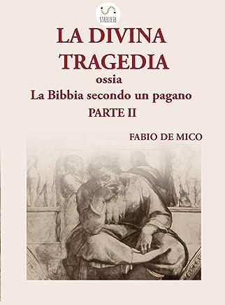 La DIVINA TRAGEDIA ossia la Bibbia secondo un pagano Parte II