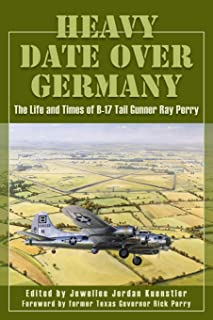 Heavy Date Over Germany: The Life and Times of B-17 Tail Gunner Ray Perry