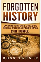 Forgotten History: Captivating History Events, Stories of the Industrial Revolution and Powerful Empires Broché