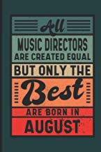 All Music Directors Are Created Equal But Only The Best Are Born In August: Birthday Gift Idea for Music Directors Born In...