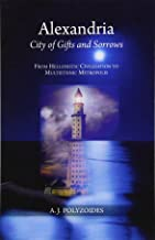 Alexandria: City of Gifts & Sorrows from Hellenistic Civilization to Multiethnic Metropolis