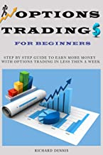 Options Trading For Beginners: Step By Step Guide To Earn More Money With Options Trading In Less Then A Week, Fundamental To Profit & Avoid Mistakes