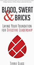 Blood, Sweat, and Bricks: Laying Your Foundation for Effective Leadership