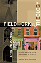 Fieldwork in Theology: Exploring the Social Context of God's Work in the World (The Church and Postmodern Culture)