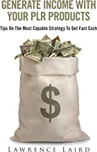 Generate Income With Your Plr Products: Tips On The Most Capable Strategy To Get Fast Cash