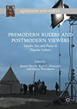 Premodern Rulers and Postmodern Viewers: Gender, Sex, and Power in Popular Culture (Queenship and Power)