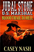 Jubal Stone: U.S. Marshal: Blood Trail To Hell: A Western Adventure Novel (A Jubal Stone: U.S. Marshal Western)