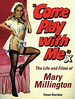 Simon Sheridan - Come Play With Me: The Life And Films Of Mary Millington