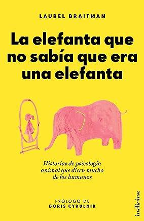 La elefanta que no sabía que era una elefanta (Indicios no ficción) (Spanish Edition)