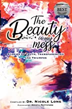 The Beauty in My Mess: Stories of Truth, Transparencies and Triumphs (Volume 1)
