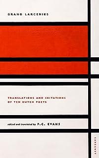 Grand Larcenies: Translations and Imitations of Ten Dutch Poets