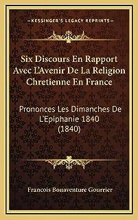 Six Discours En Rapport Avec L'Avenir De La Religion Chretienne En France: Prononces Les Dimanches De L'Epiphanie 1840 (1840)