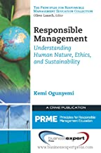 Responsible Management: Understanding Human Nature, Ethics, and Sustainability (Principles for Responsible Management Education Collection)