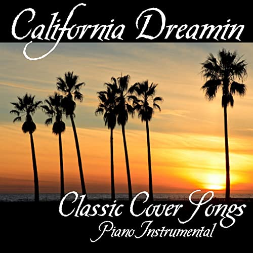 California Dreamin - Classic Cover Songs - Piano Instrumental