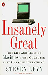Image: Insanely Great: The Life and Times of Macintosh, the Computer that Changed Everything, by Steven Levy (Author). Publisher: Penguin Books (January 1, 1995)