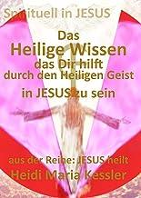 Das Heilige Wissen, das Dir hilft, durch den Heiligen Geist in JESUS zu sein