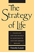 The Strategy of Life: Teleology and Mechanics in Nineteenth-Century German Biology