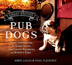 Great British Pub Dogs: From Dachshunds to Great Danes, the Canine Residents of Britain s Pubs