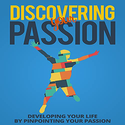 Find Your Passion : Discovering Your Passion : Developing Your Life by Pinpointing Your Passion