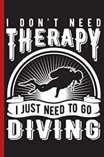 I Don't Need Therapy I Just Need to Go Diving: Wide Ruled Notebook