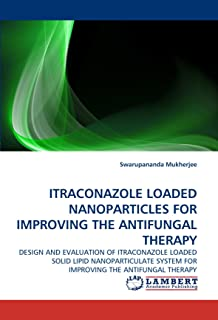 ITRACONAZOLE LOADED NANOPARTICLES FOR IMPROVING THE ANTIFUNGAL THERAPY: DESIGN AND EVALUATION OF ITRACONAZOLE LOADED SOLID LIPID NANOPARTICULATE SYSTEM FOR IMPROVING THE ANTIFUNGAL THERAPY