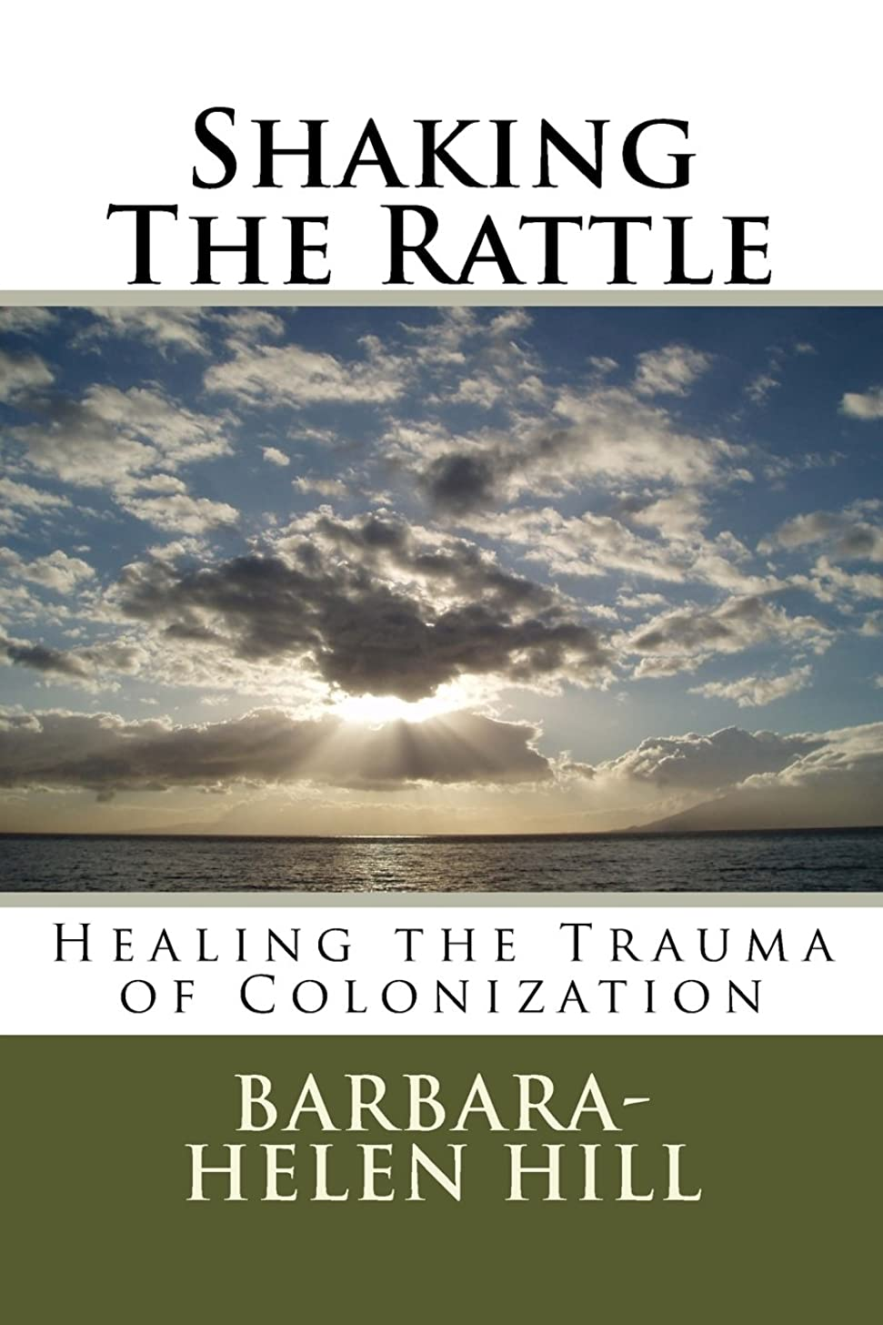 Shaking the Rattle; Healing the Trauma of Colonization