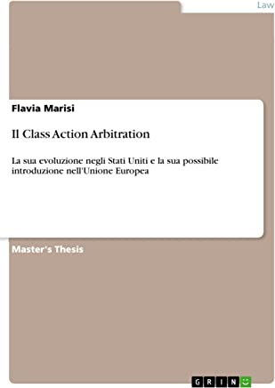 Il Class Action Arbitration: La sua evoluzione negli Stati Uniti e la sua possibile introduzione nellUnione Europea