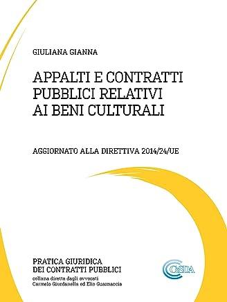 APPALTI E CONTRATTI PUBBLICI RELATIVI AI BENI CULTURALI: Aggiornato alla Direttiva 2014/24/UE (Pratica Giuridica dei Contratti Pubblici)