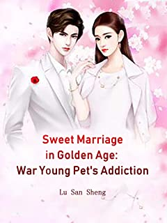 Sweet Marriage in Golden Age: War Young Pet's Addiction: Volume 11