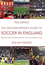 The Groundhopper's Guide to Soccer in England, 2018-19 Season: Meet the clubs. See them play. Eat, drink and sing with the locals.