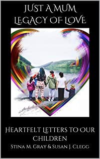 Just A Mum - Legacy of Love: Heartfelt Letters to Our Children