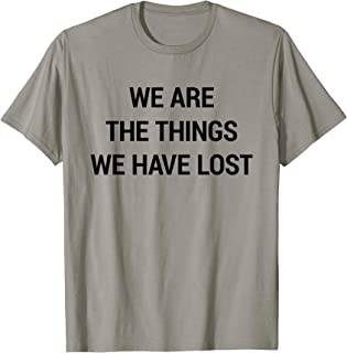 We Are The Things We Have Lost T-Shirt