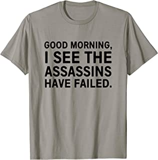 Good morning I see the assassins have failed shirt
