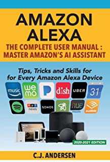 Amazon Alexa: The Complete User Manual - Tips, Tricks & Skills for Every Amazon Alexa Device: 2020