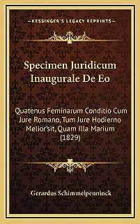 Specimen Juridicum Inaugurale De Eo: Quatenus Feminarum Conditio Cum Jure Romano, Tum Jure Hodierno Melior'sit, Quam Illa ...