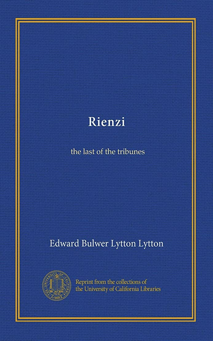 まだ年我慢するRienzi (v.002): the last of the tribunes