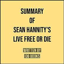 Summary of Sean Hannity's Live Free or Die