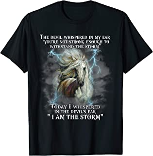 The Devil Whispered In My Ear I'm The Storm Horse Tshirt