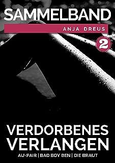 Verdorbenes Verlangen - 2. Sammelband - 3 erotische Kurzgeschichten über junge Frauen & reife Männer - Schonungslos berichtet (German Edition)