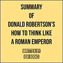 Summary of Donald Robertson's How to Think Like a Roman Emperor