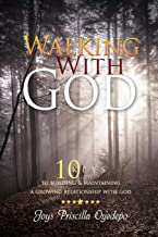 WALKING WITH GOD: 10 KEYS TO BUILDING AND MAINTAIINING A GROWING RELATIONSHIP WITH GOD