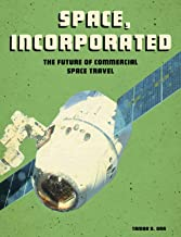 Space, Incorporated: The Future of Commercial Space Travel (Future Space)